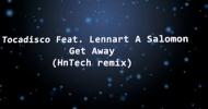 Tocadisco Feat. Lennart A Salomon - Get Away (HnTech remix)
